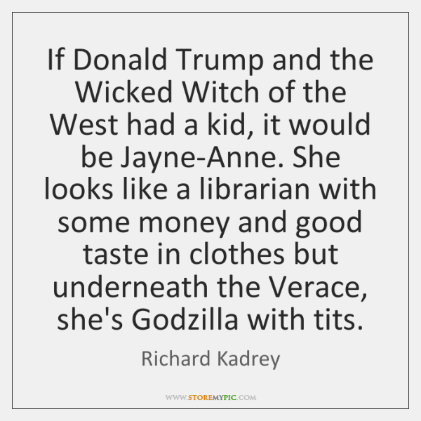 If Donald Trump and the Wicked Witch of the West had a ...