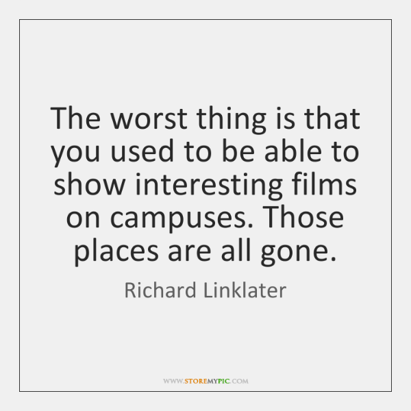 The worst thing is that you used to be able to show ...