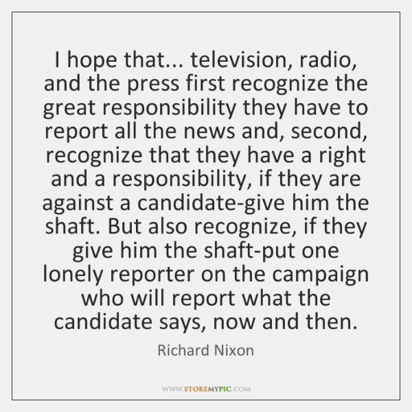 I hope that... television, radio, and the press first recognize the great ...