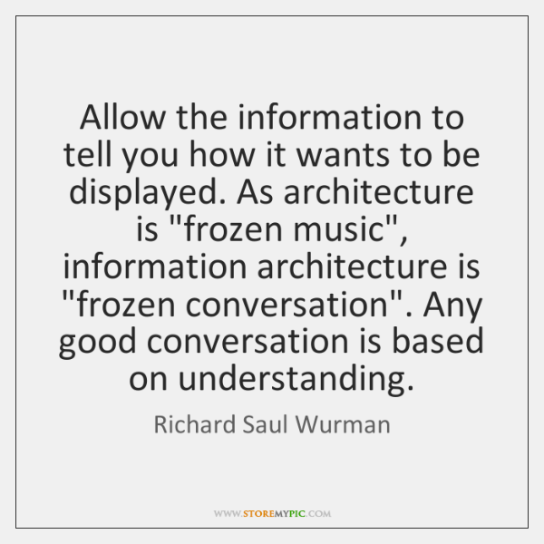 Allow the information to tell you how it wants to be displayed. ...