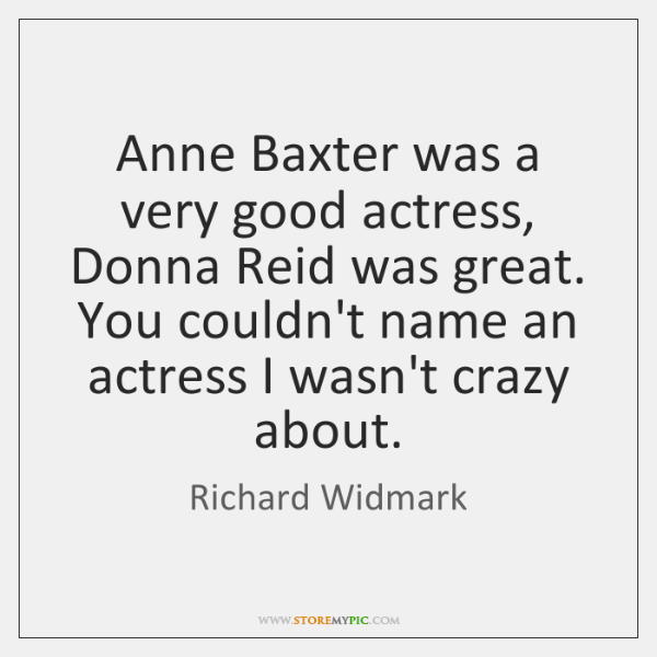 Anne Baxter was a very good actress, Donna Reid was great. You ...