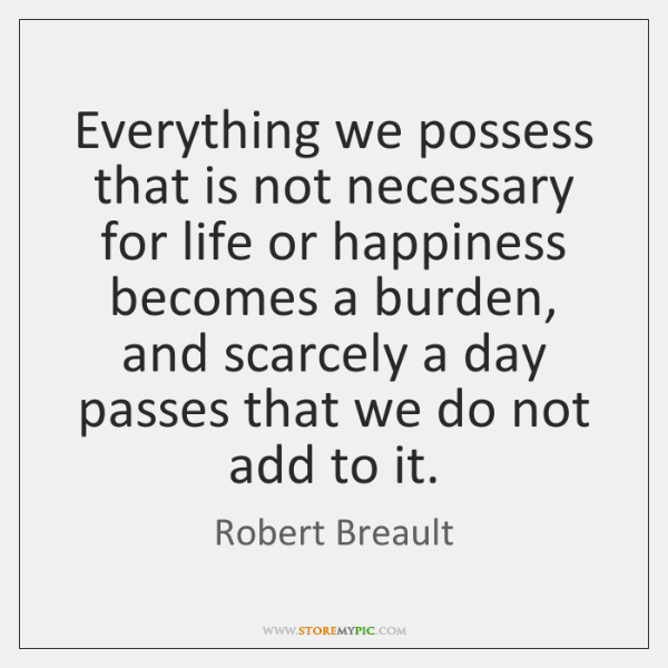 Everything we possess that is not necessary for life or happiness becomes ...