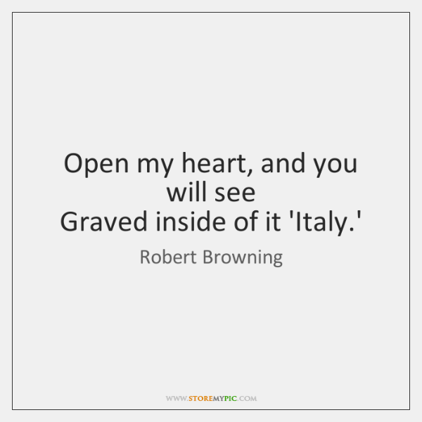 Open my heart, and you will see  Graved inside of it 'Italy....