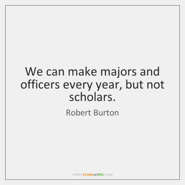 We can make majors and officers every year, but not scholars.