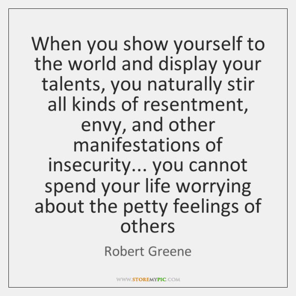 When you show yourself to the world and display your talents, you ...