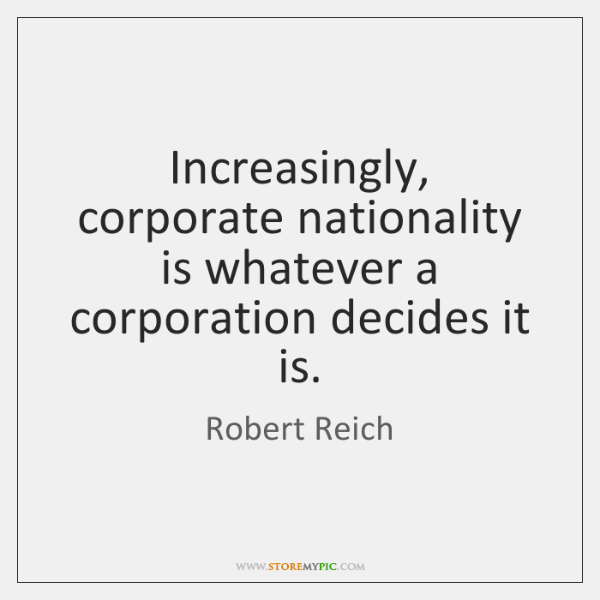 Increasingly, corporate nationality is whatever a corporation decides it is.
