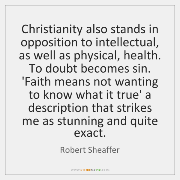 Christianity also stands in opposition to intellectual, as well as physical, health. ...
