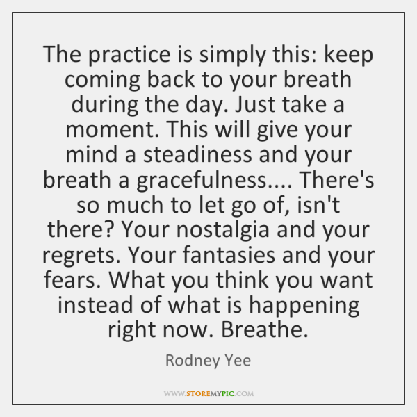 The practice is simply this: keep coming back to your breath during ...