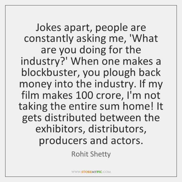 Jokes apart, people are constantly asking me, 'What are you doing for ...