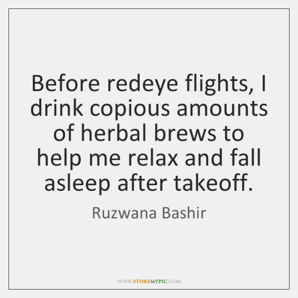 Before redeye flights, I drink copious amounts of herbal brews to help ...