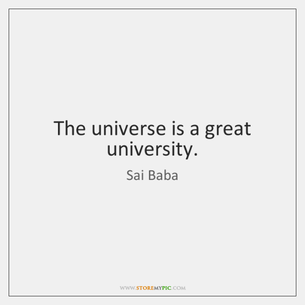 The universe is a great university.