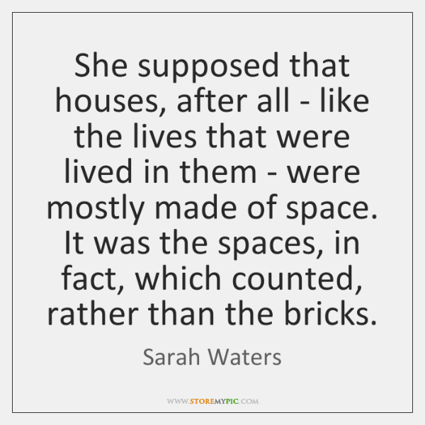 She supposed that houses, after all - like the lives that were ...