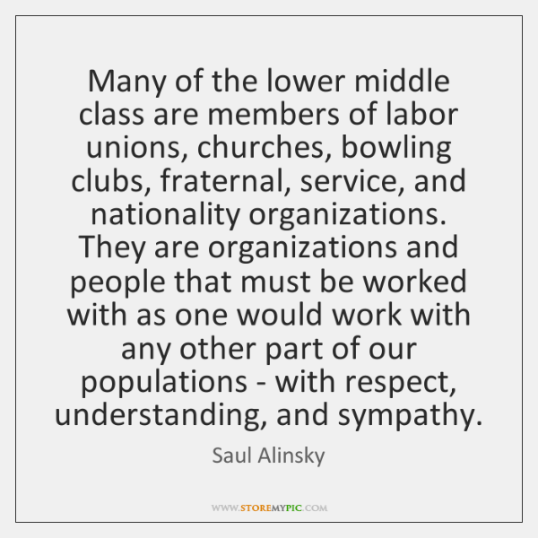 Many of the lower middle class are members of labor unions, churches, ...