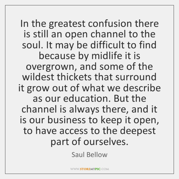 In the greatest confusion there is still an open channel to the ...