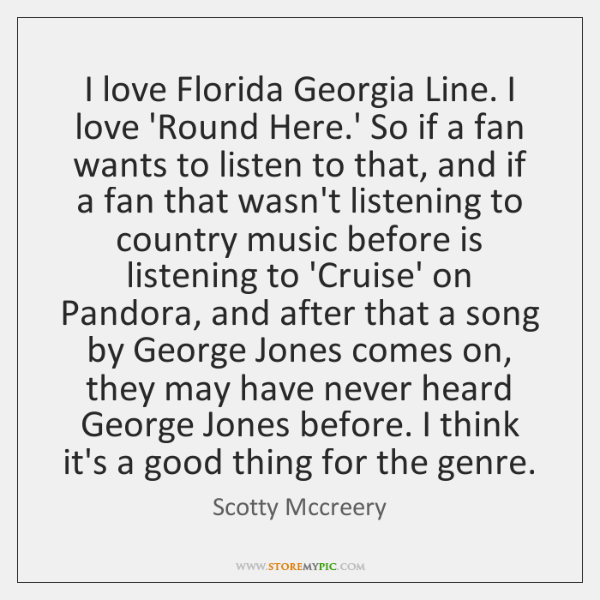 I love Florida Georgia Line. I love 'Round Here.' So if ...