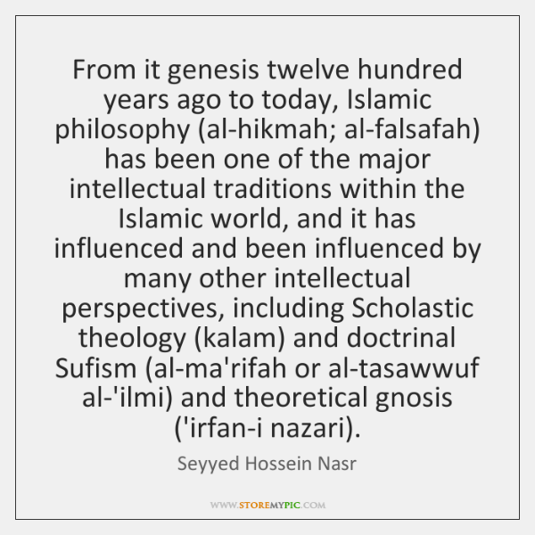 From it genesis twelve hundred years ago to today, Islamic philosophy (al-hikmah; ...
