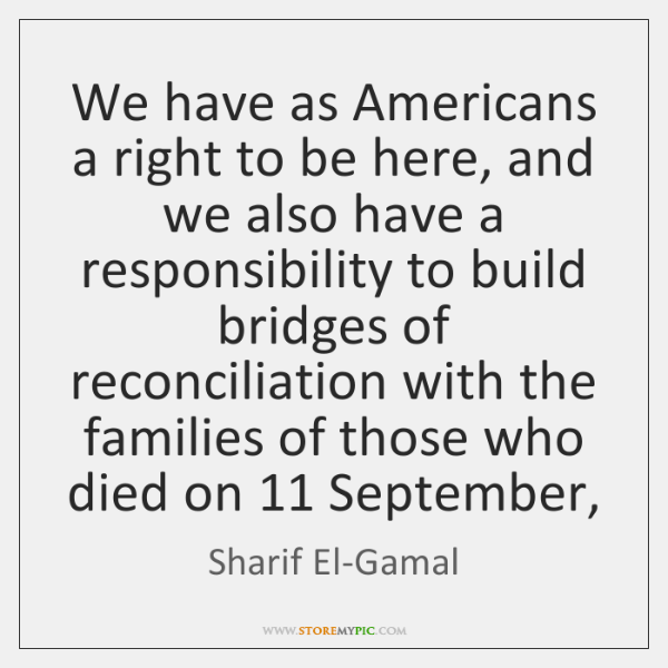 We have as Americans a right to be here, and we also ...