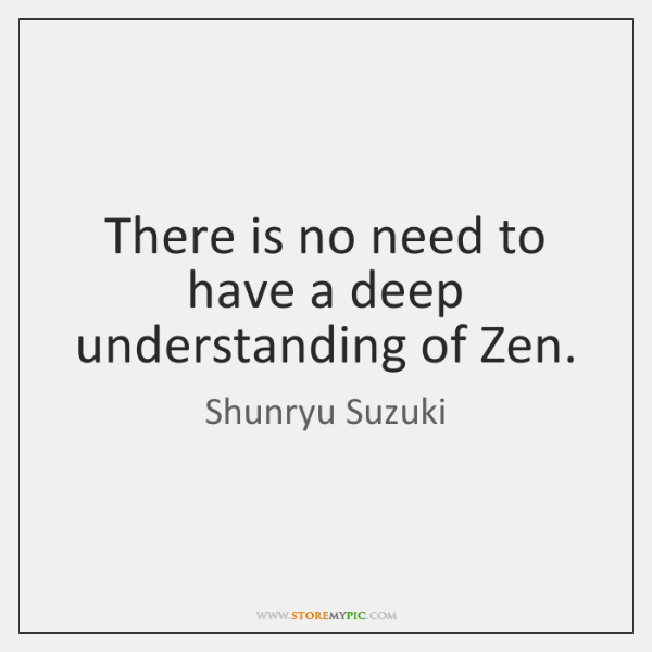 There is no need to have a deep understanding of Zen.