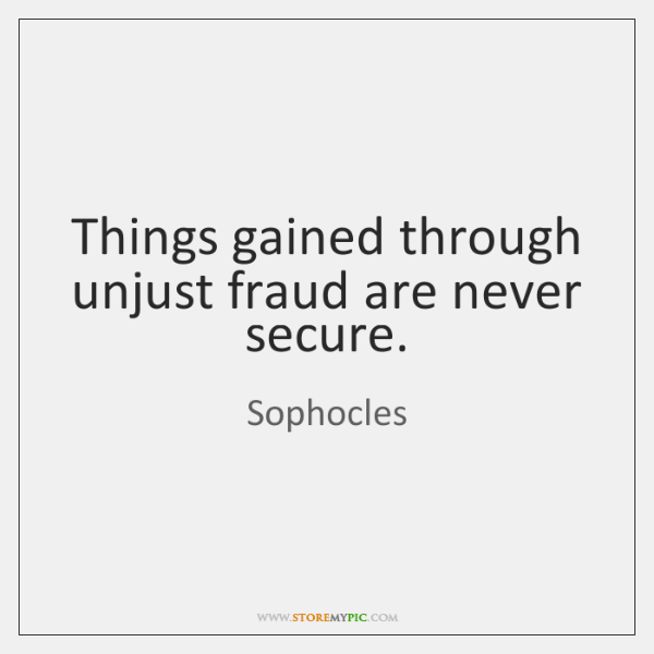 Things gained through unjust fraud are never secure.
