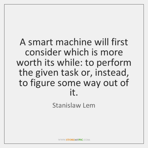 A smart machine will first consider which is more worth its while: ...