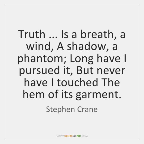 Truth ... Is a breath, a wind, A shadow, a phantom; Long have ...