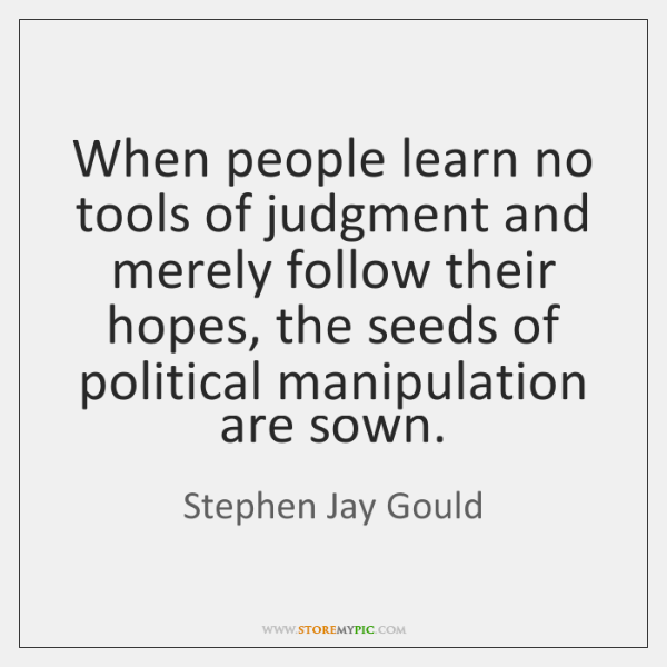 When people learn no tools of judgment and merely follow their hopes, ...