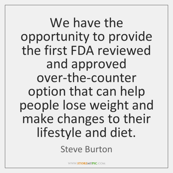 We have the opportunity to provide the first FDA reviewed and approved ...