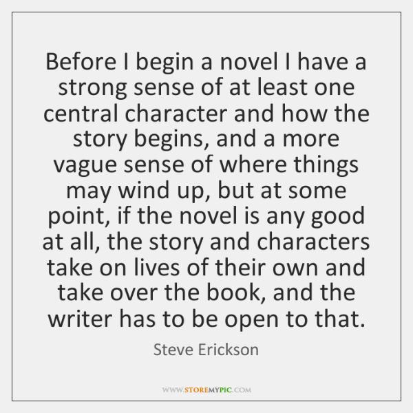 Before I begin a novel I have a strong sense of at ...