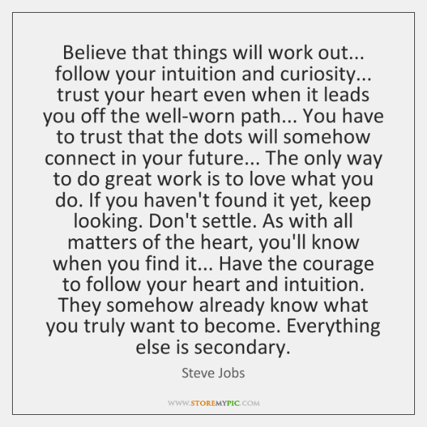 Believe That Things Will Work Out Follow Your Intuition And