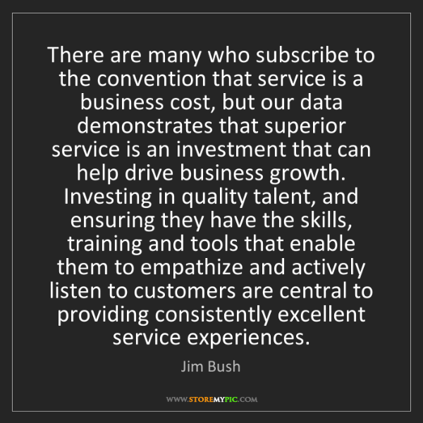 Jim Bush: There are many who subscribe to the convention that service...