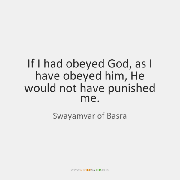 If I had obeyed God, as I have obeyed him, He would ...
