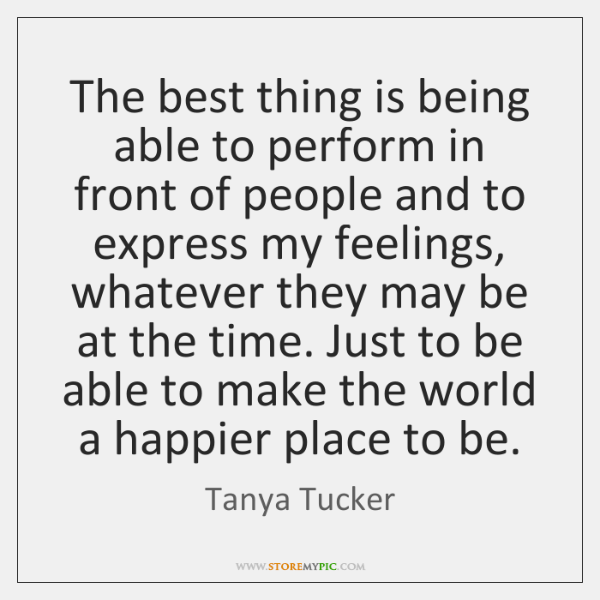 The best thing is being able to perform in front of people ...