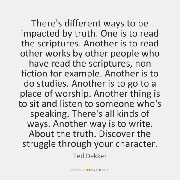 There's different ways to be impacted by truth. One is to read ...