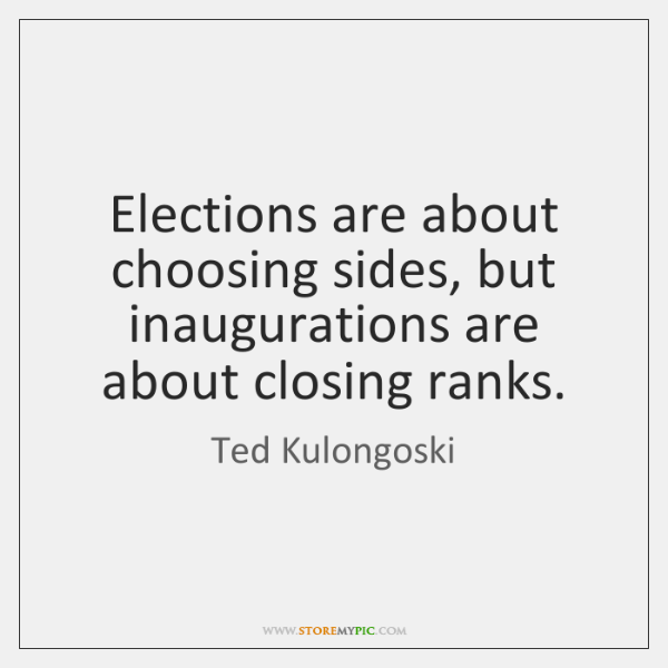 Elections are about choosing sides, but inaugurations are about closing ranks.