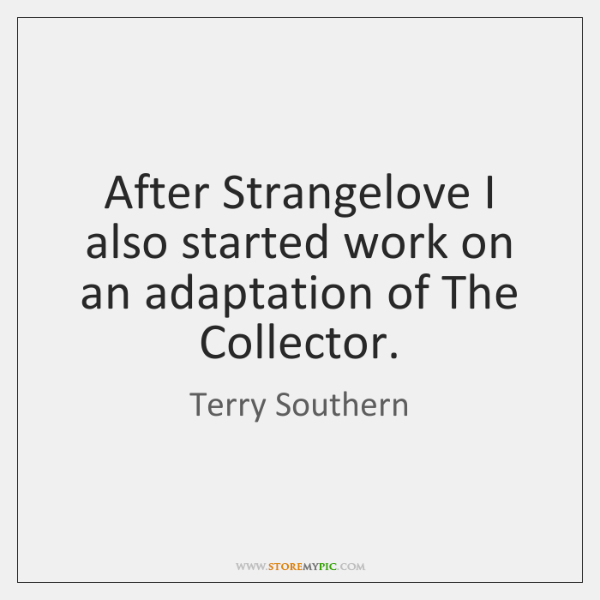 After Strangelove I also started work on an adaptation of The Collector.
