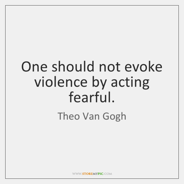 One should not evoke violence by acting fearful.