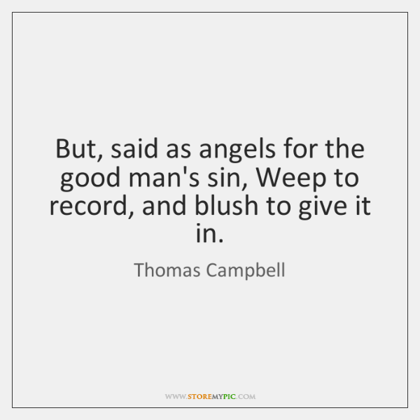 But, said as angels for the good man's sin, Weep to record, ...