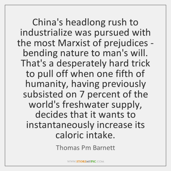 China's headlong rush to industrialize was pursued with the most Marxist of ...