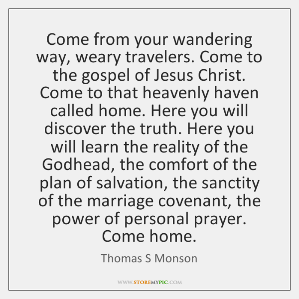Come from your wandering way, weary travelers. Come to the gospel of ...