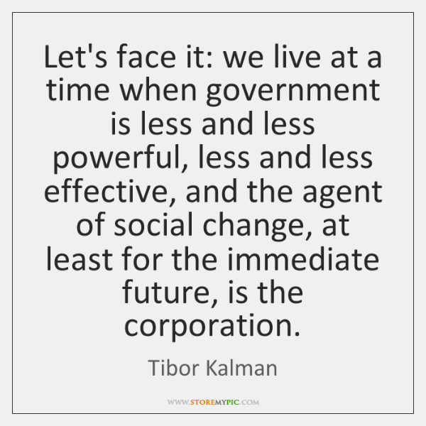 Let's face it: we live at a time when government is less ...
