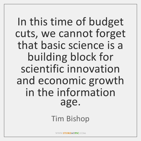 In this time of budget cuts, we cannot forget that basic science ...