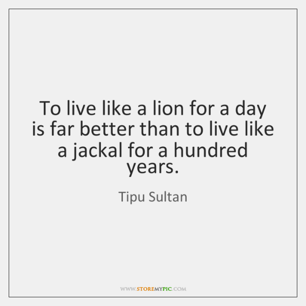 To live like a lion for a day is far better than ...