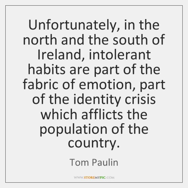 Unfortunately, in the north and the south of Ireland, intolerant habits are ...