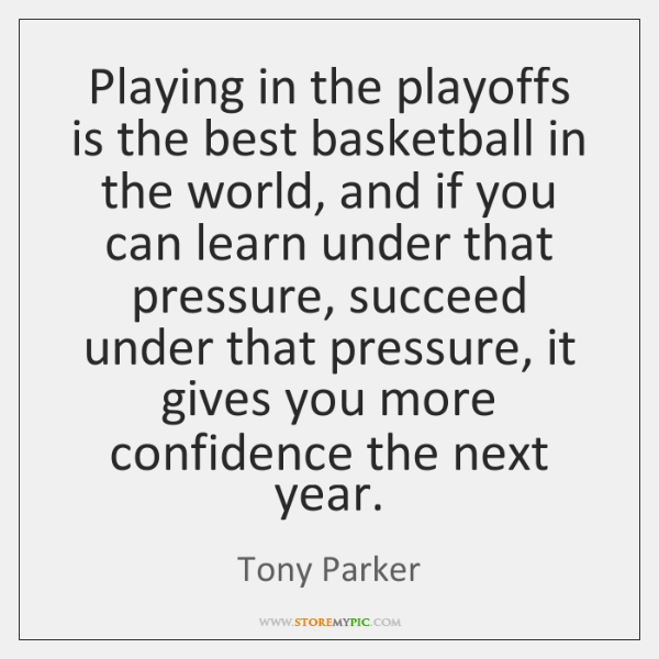 Playing in the playoffs is the best basketball in the world, and ...