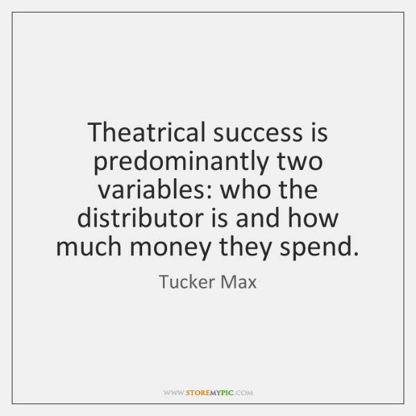 Theatrical success is predominantly two variables: who the distributor is and how ...