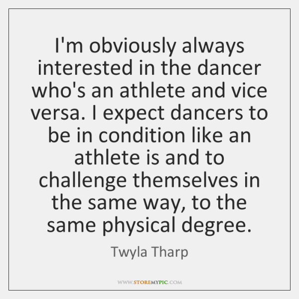 I'm obviously always interested in the dancer who's an athlete and vice ...
