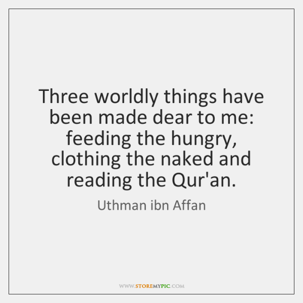 Three worldly things have been made dear to me: feeding the hungry, ...