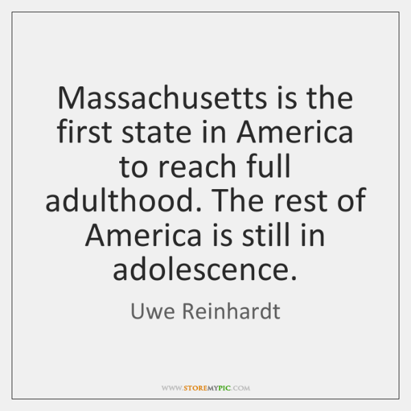 Massachusetts is the first state in America to reach full adulthood. The ...