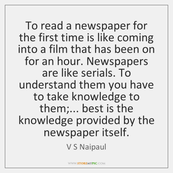 To read a newspaper for the first time is like coming into ...