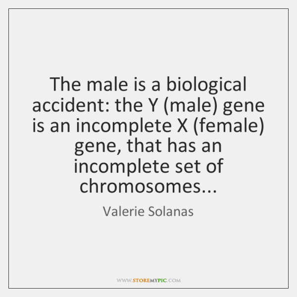 The male is a biological accident: the Y (male) gene is an ...